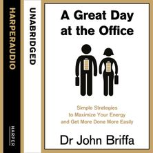A Great Day at the Office: Simple Strategies to Maximize Your Energy and Get More Done More Easily