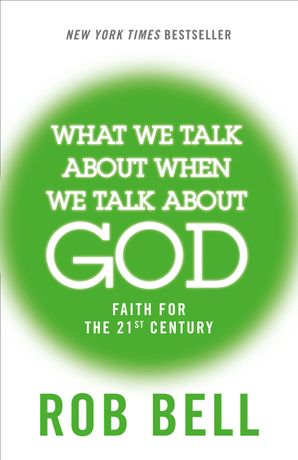 What We Talk About When We Talk About God Paperback  by Rob Bell