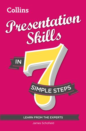 Presentation Skills in 7 simple steps eBook  by James Schofield