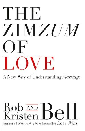 The ZimZum of Love: A New Way of Understanding Marriage eBook  by Rob Bell