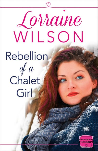 Rebellion of a Chalet Girl: (A Novella) (Ski Season, Book 5) - Lorraine Wilson