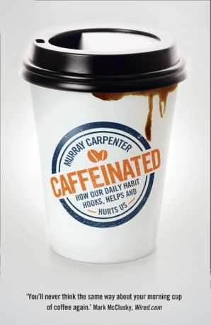 caffeinated-how-our-daily-habit-hooks-helps-and-hurts-us