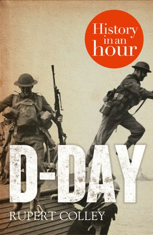 D-Day: History in an Hour eBook  by Rupert Colley