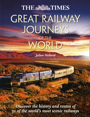 Great Railway Journeys of the World Hardcover  by Julian Holland