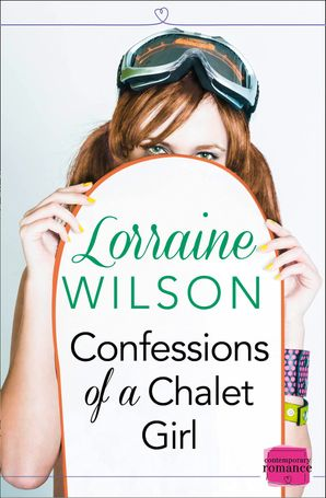 Confessions of a Chalet Girl: (A Novella) (Ski Season, Book 1) Paperback  by Lorraine Wilson