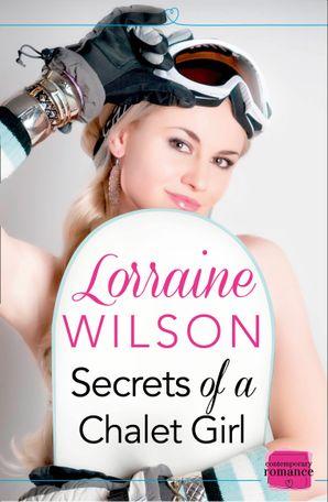 Secrets of a Chalet Girl (Ski Season, Book 2) Paperback  by Lorraine Wilson