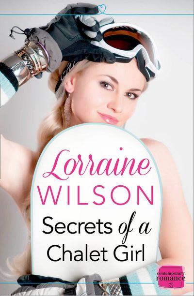 Secrets of a Chalet Girl (Ski Season, Book 2) - Lorraine Wilson