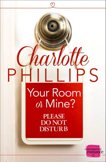 Your Room or Mine?: (A Novella) (Do Not Disturb, Book 1) - Charlotte Phillips