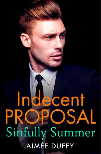 Sinfully Summer: A hot, page-turning romance for fans of 365 days! (Indecent Proposal, Book 1) - Aimee Duffy