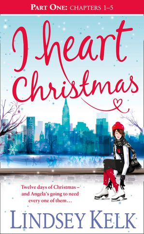 I Heart Christmas (Part One: Chapters 1–5) (I Heart Series, Book 6) eBook  by Lindsey Kelk