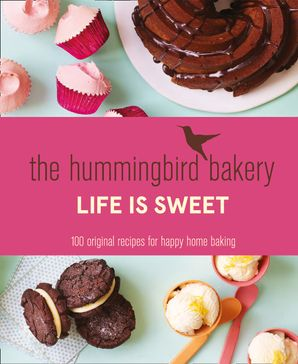 The Hummingbird Bakery Life is Sweet Hardcover  by