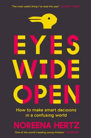 Eyes Wide Open: How to Make Smart Decisions in a Confusing World Paperback  by Noreena Hertz