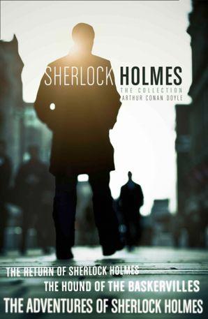 The Sherlock Holmes Collection: The Adventures of Sherlock Holmes; The Hound of the Baskervilles; The Return of Sherlock Holmes (epub edition) (Collins Classics) eBook  by Sir Arthur Conan Doyle