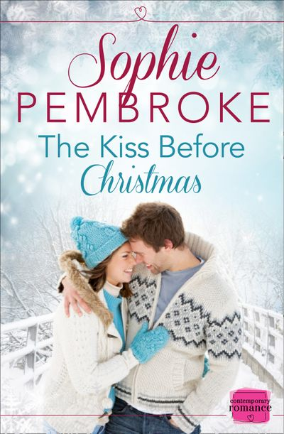 The Kiss Before Christmas: A Christmas Romance Novella - Sophie Pembroke