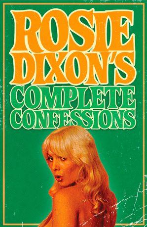 Rosie Dixon's Complete Confessions eBook  by Rosie Dixon