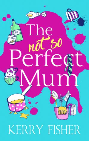 The Not So Perfect Mum eBook  by Kerry Fisher