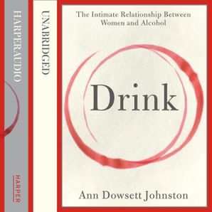 Drink: The Intimate Relationship Between Women and Alcohol  Unabridged edition by
