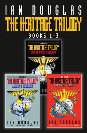 The Complete Heritage Trilogy: Semper Mars, Luna Marine, Europa Strike eBook  by Ian Douglas