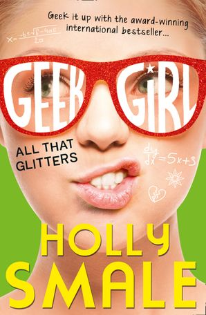 All That Glitters (Geek Girl, Book 4) Paperback  by Holly Smale