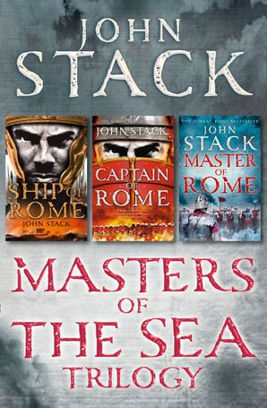 Masters of the Sea Trilogy: Ship of Rome, Captain of Rome, Master of Rome eBook  by John Stack