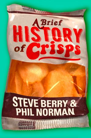 A Brief History of Crisps eBook  by Steve Berry