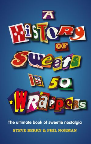 A History of Sweets in 50 Wrappers Hardcover  by Steve Berry
