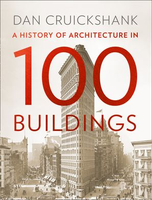 A History of Architecture in 100 Buildings Hardcover  by Dan Cruickshank