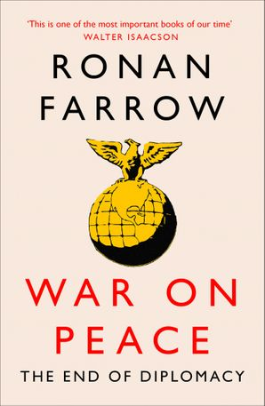 War on Peace: The Decline of American Influence Paperback  by Ronan Farrow