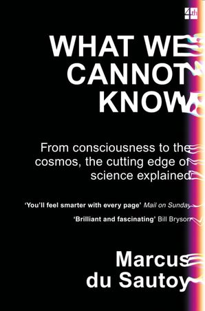 What We Cannot Know: From consciousness to the cosmos, the cutting edge of science explained Paperback  by Marcus du Sautoy