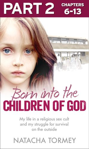 Born into the Children of God: Part 2 of 3: My life in a religious sex cult and my struggle for survival on the outside eBook  by