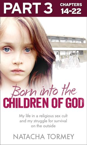 Born into the Children of God: Part 3 of 3: My life in a religious sex cult and my struggle for survival on the outside eBook  by Natacha Tormey