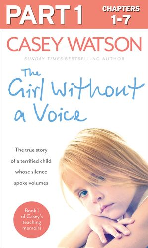 The Girl Without a Voice: Part 1 of 3 eBook  by Casey Watson