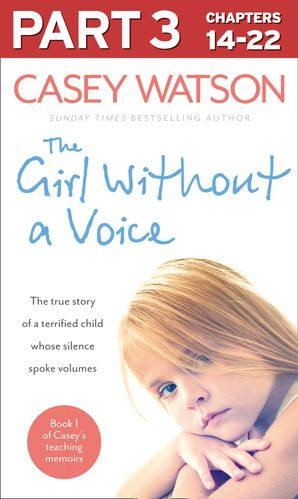 The Girl Without a Voice: Part 3 of 3 eBook  by Casey Watson