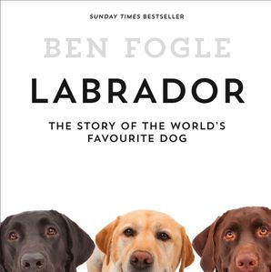 Labrador: The Story of the World's Favourite Dog  Unabridged edition by No Author