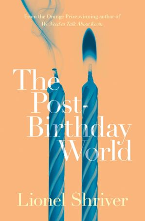The Post-Birthday World Paperback  by Lionel Shriver