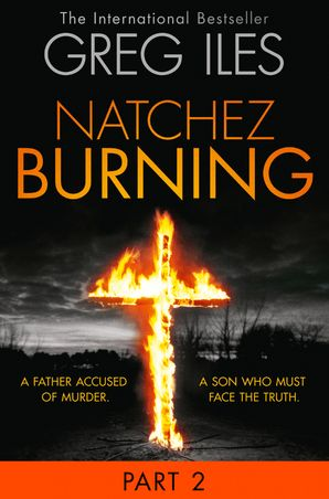 Natchez Burning: Part 2 of 6 (Penn Cage, Book 4) eBook  by Greg Iles