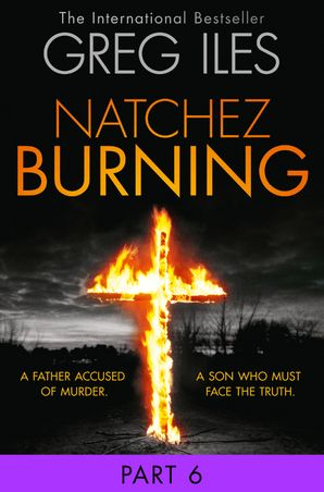 Natchez Burning: Part 6 of 6 eBook  by Greg Iles