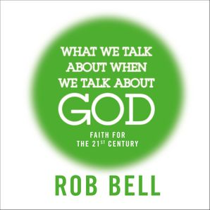 What We Talk About When We Talk About God: Faith for the 21st Century  Unabridged edition by No Author