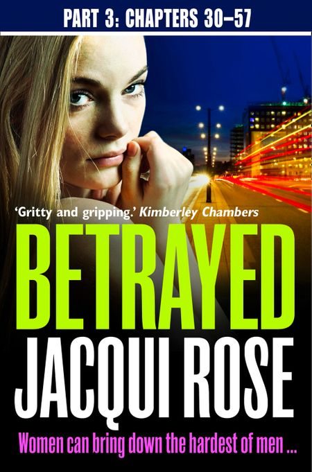 Betrayed (Part Three: Chapters 30-57) - Jacqui Rose