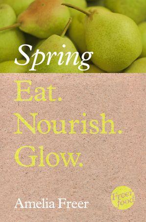 Eat. Nourish. Glow – Spring eBook  by Amelia Freer