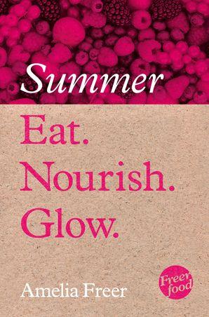 Eat. Nourish. Glow – Summer eBook  by Amelia Freer