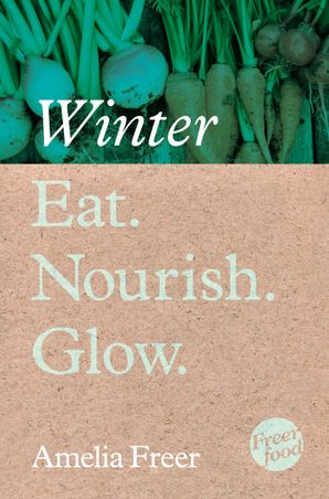 Eat. Nourish. Glow – Winter eBook  by Amelia Freer