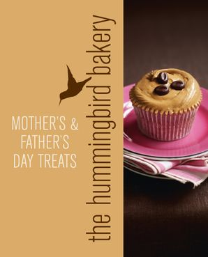 Hummingbird Bakery Mother's and Father's Day Treats eBook  by Tarek Malouf
