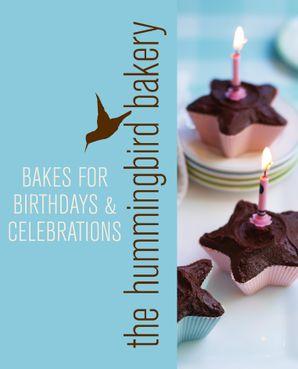 Hummingbird Bakery Bakes for Birthdays and Celebrations eBook  by Tarek Malouf