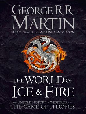 The World of Ice and Fire: The Untold History of Westeros and the Game of Thrones Hardcover  by George R. R. Martin