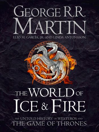 The World of Ice and Fire - George R.R. Martin, Elio M. Garcia Jr. and Linda Antonsson