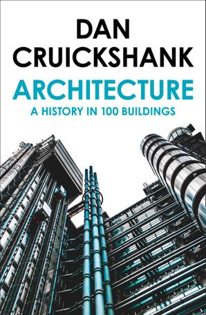 Architecture: A History in 100 Buildings Paperback  by Dan Cruickshank