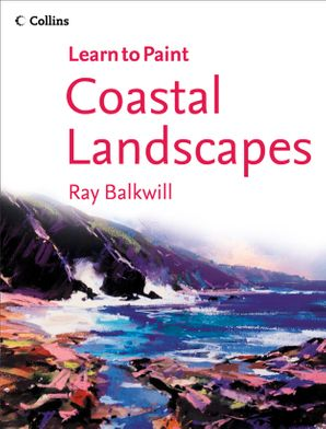 Coastal Landscapes (Collins Learn to Paint) eBook  by Ray Balkwill