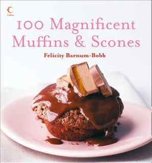 100 Magnificent Muffins and Scones eBook  by Felicity Barnum-Bobb