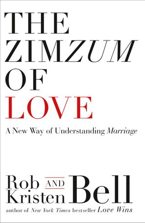 The ZimZum of Love: A New Way of Understanding Marriage Paperback  by Rob Bell
